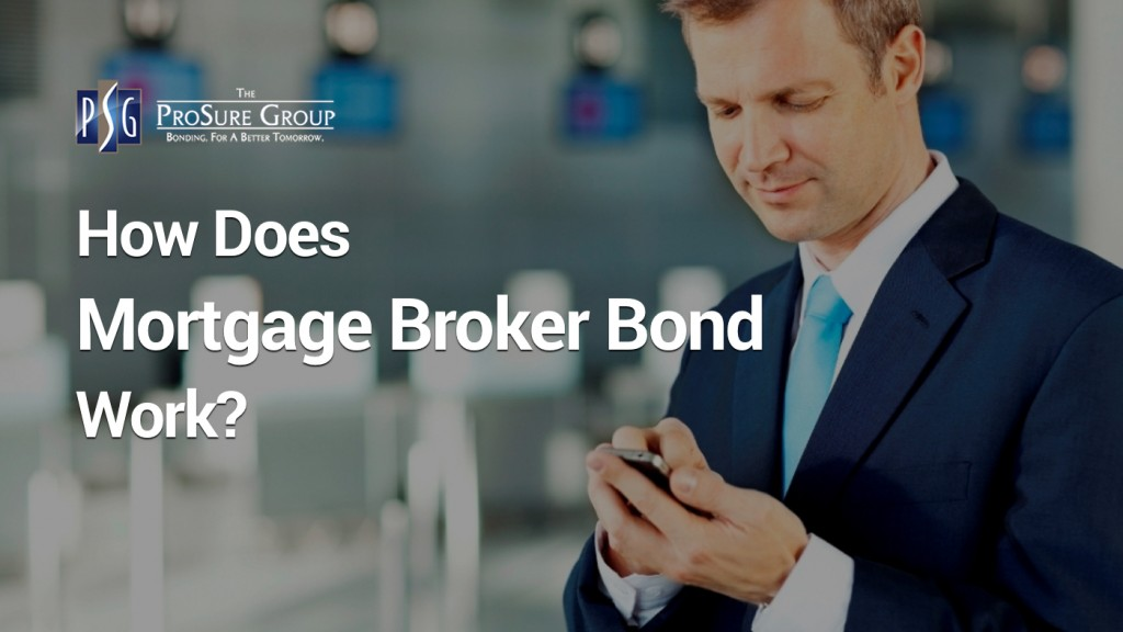 Mortgage Brokers Need To Know About Surety Bonds | Mortgage Broker Bonds | ProSure Group