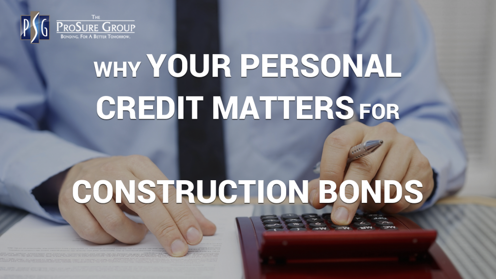 Personal Credit Matters for Construction Bonds | ProSure Group